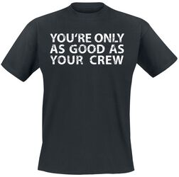 You`re Only As Good As Your Crew